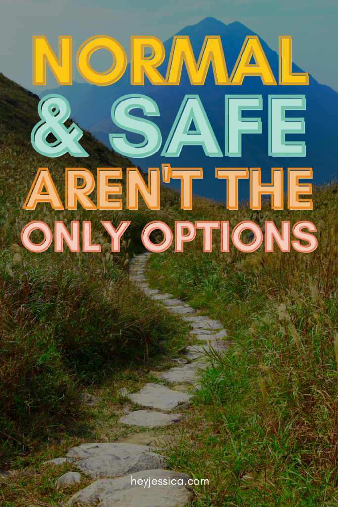 normal and safe aren't the only options